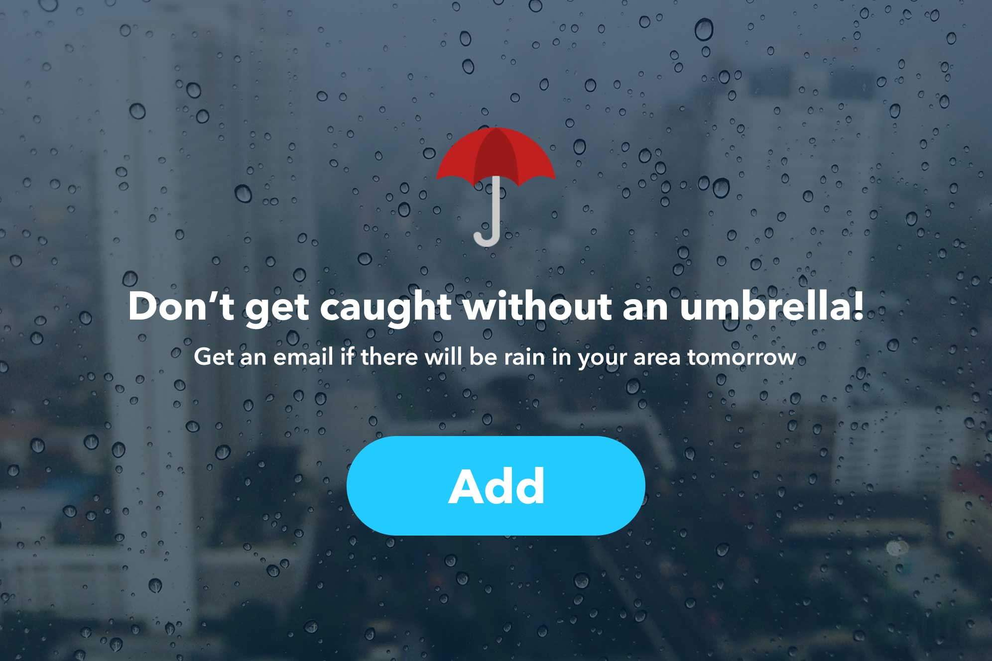 Don't get caught without an umbrella! Get an email if there will be rain in your area tomorrow